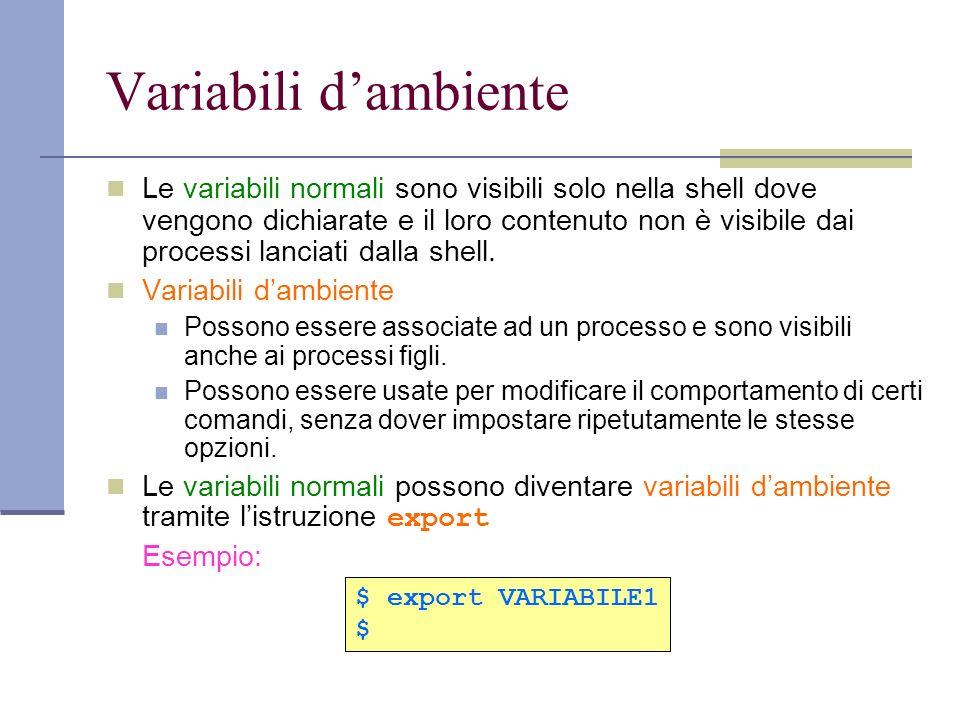 Variabili dambiente Le variabili normali sono visibili solo nella shell dove vengono dichiarate e il loro contenuto non è visibile dai processi lancia