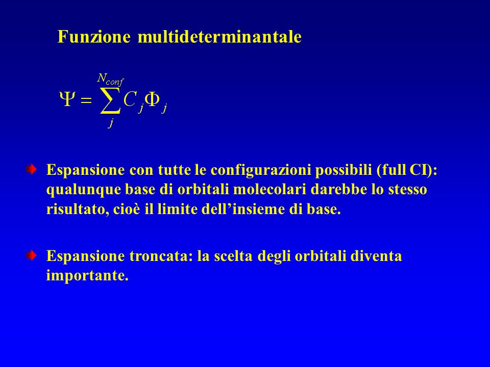 Metodo UHF UHF : Unrestricted Hartree-Fock Si può scrivere una funzione donda in forma monodeterminantale che descriva correttamente la dissociazione togliendo il vincolo di equivalenza, cioè associando ad un elettrone con spin una parte spaziale diversa da quella associata allelettrone con spin.