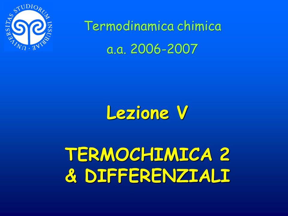 Lezione V TERMOCHIMICA 2 & DIFFERENZIALI Termodinamica chimica a.a.