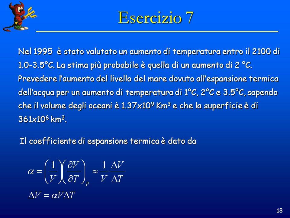 18 Esercizio 7 Nel 1995 è stato valutato un aumento di temperatura entro il 2100 di 1.0-3.5°C.