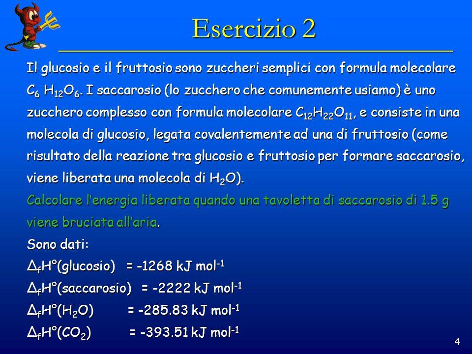 4 Esercizio 2 Il glucosio e il fruttosio sono zuccheri semplici con formula molecolare C 6 H 12 O 6.