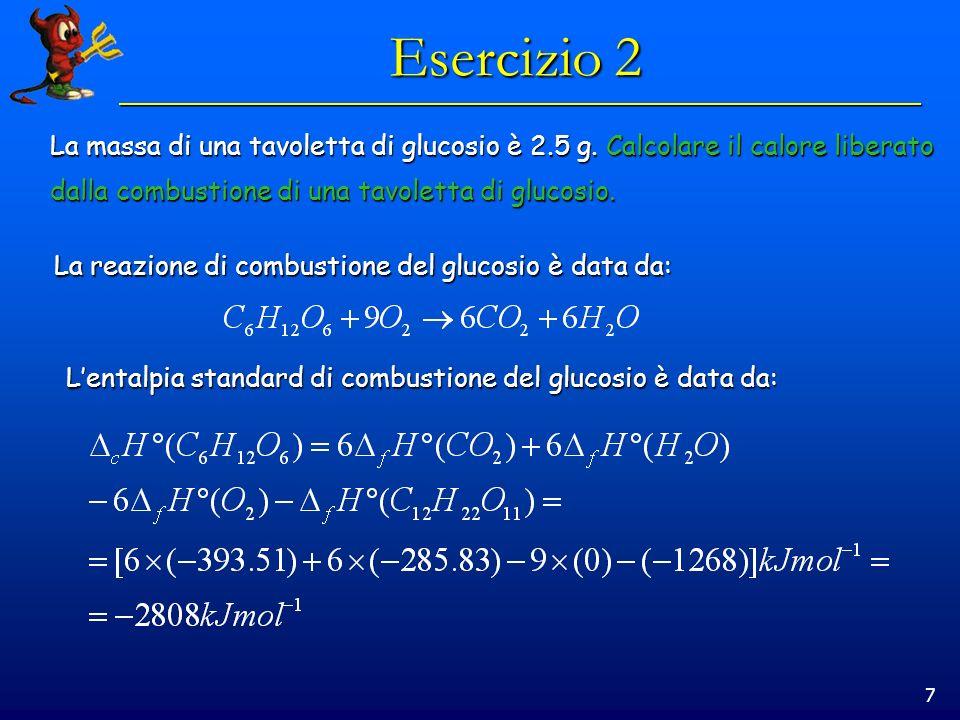 7 Esercizio 2 La massa di una tavoletta di glucosio è 2.5 g.