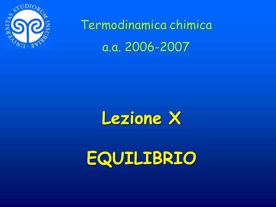 Lezione X EQUILIBRIO Termodinamica chimica a.a. 2006-2007 Termodinamica chimica a.a. 2006-2007