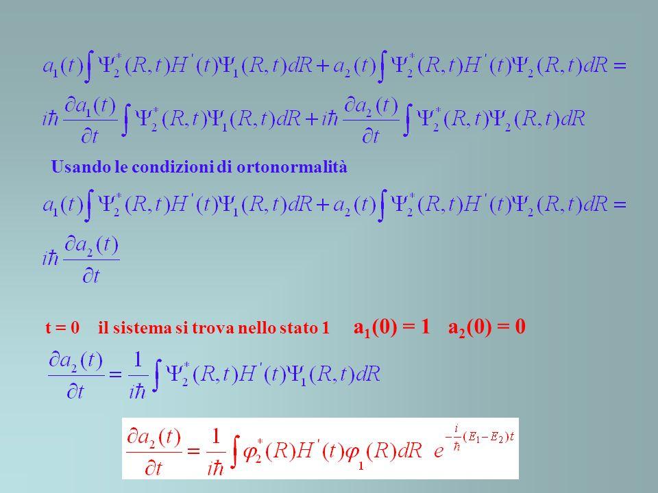 t = 0 il sistema si trova nello stato 1 a 1 (0) = 1 a 2 (0) = 0 Usando le condizioni di ortonormalità