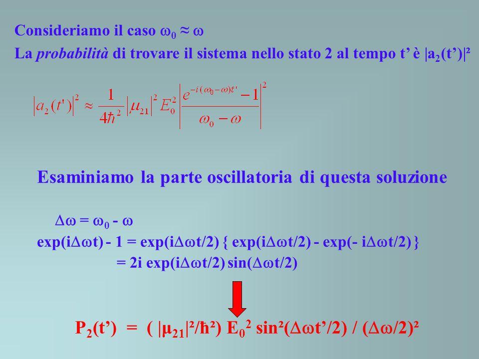 Esaminiamo la parte oscillatoria di questa soluzione = 0 - exp(i t) - 1 = exp(i t/2) { exp(i t/2) - exp(- i t/2) } = 2i exp(i t/2) sin( t/2) P 2 (t) =