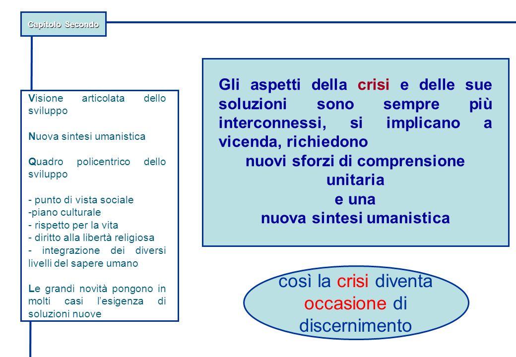 Capitolo Secondo Gli aspetti della crisi e delle sue soluzioni sono sempre più interconnessi, si implicano a vicenda, richiedono nuovi sforzi di compr