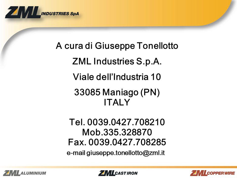 A cura di Giuseppe Tonellotto ZML Industries S.p.A. Viale dellIndustria 10 33085 Maniago (PN) ITALY Tel. 0039.0427.708210 Mob.335.328870 Fax. 0039.042