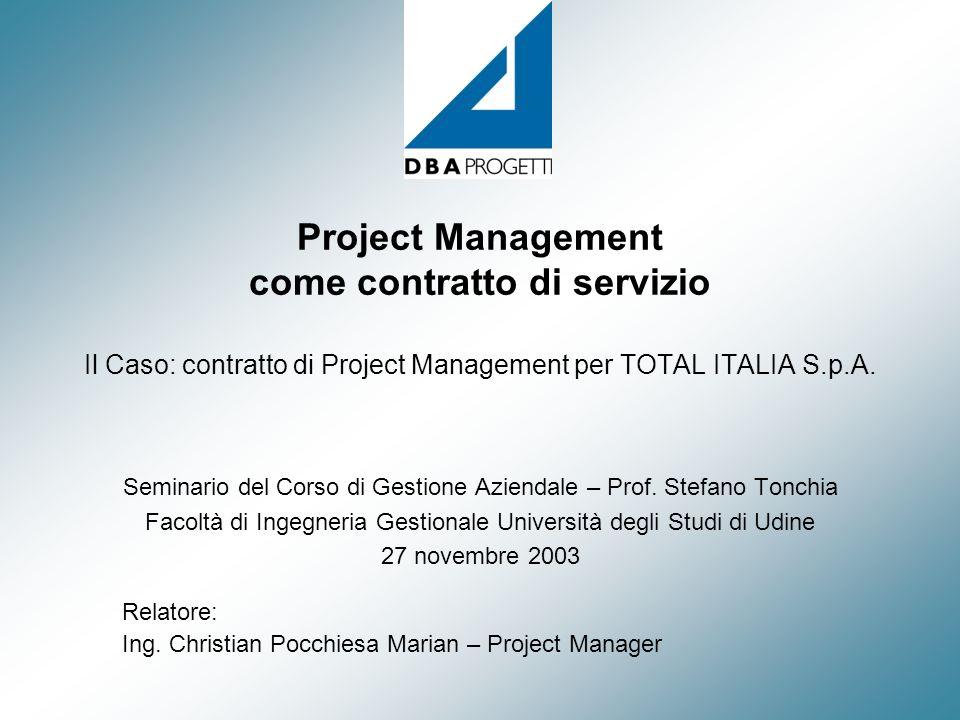 Project Management come contratto di servizio Il Caso: contratto di Project Management per TOTAL ITALIA S.p.A. Seminario del Corso di Gestione Azienda