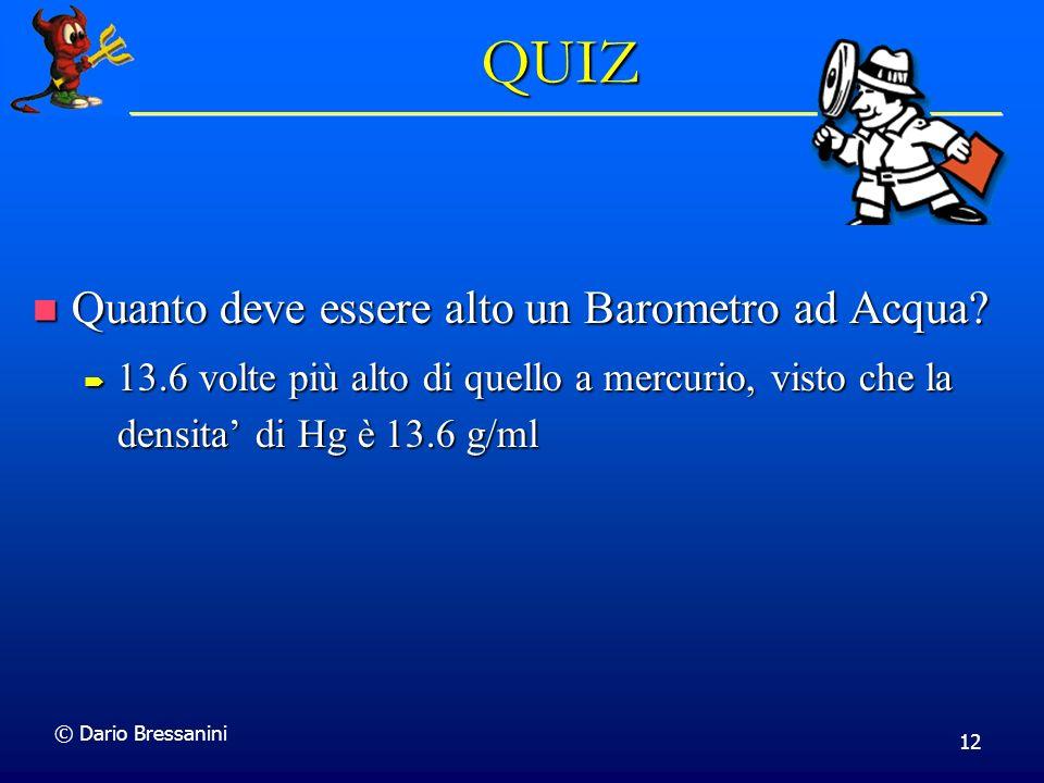 © Dario Bressanini 12 QUIZ Quanto deve essere alto un Barometro ad Acqua.