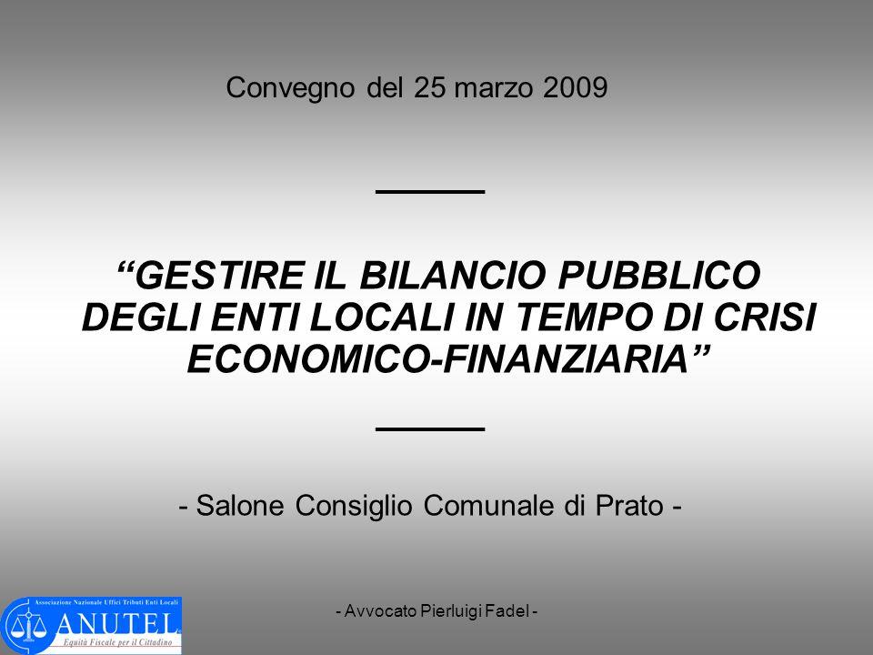 - Avvocato Pierluigi Fadel - Convegno del 25 marzo 2009 _____ GESTIRE IL BILANCIO PUBBLICO DEGLI ENTI LOCALI IN TEMPO DI CRISI ECONOMICO-FINANZIARIA _