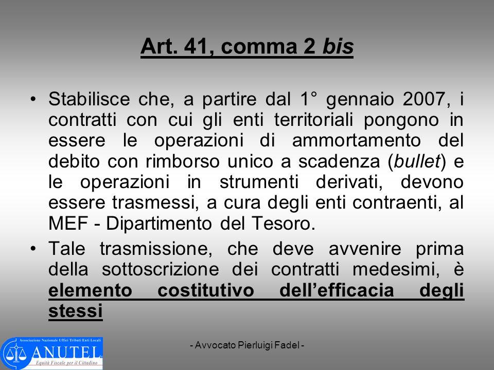 - Avvocato Pierluigi Fadel - Art. 41, comma 2 bis Stabilisce che, a partire dal 1° gennaio 2007, i contratti con cui gli enti territoriali pongono in