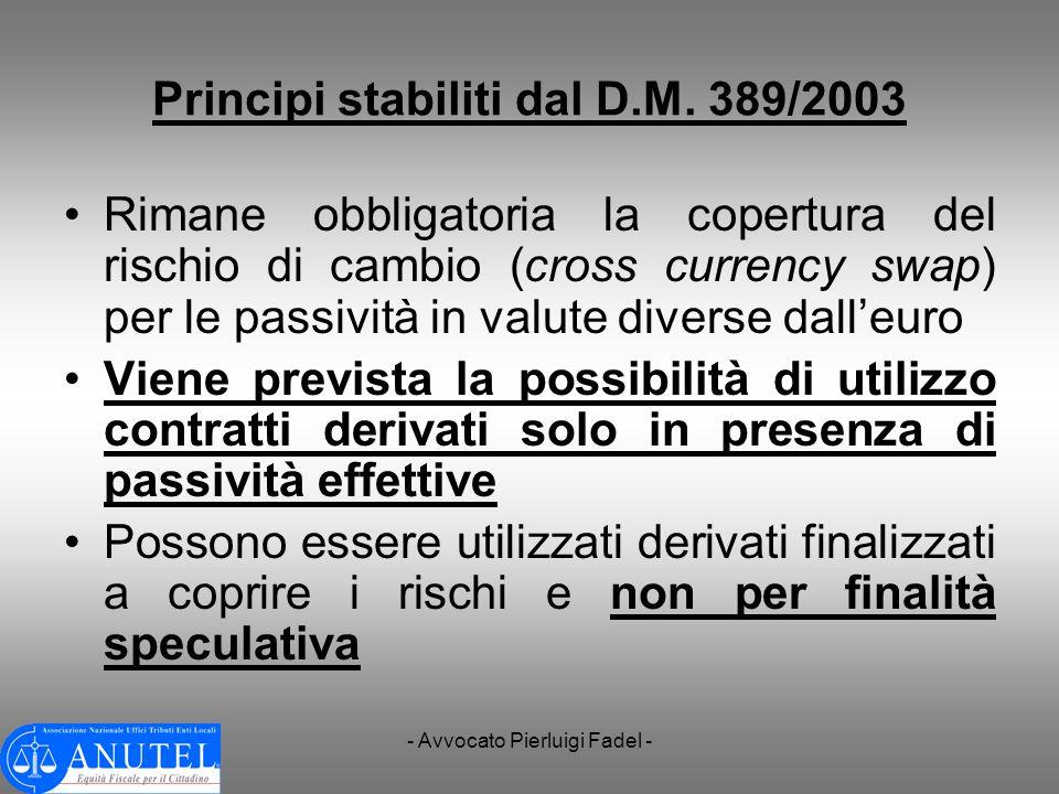 - Avvocato Pierluigi Fadel - Principi stabiliti dal D.M. 389/2003 Rimane obbligatoria la copertura del rischio di cambio (cross currency swap) per le