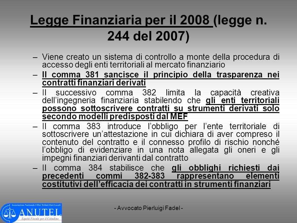 - Avvocato Pierluigi Fadel - Legge Finanziaria per il 2008 (legge n. 244 del 2007) –Viene creato un sistema di controllo a monte della procedura di ac