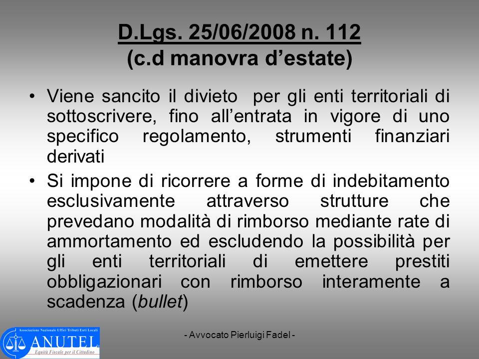 - Avvocato Pierluigi Fadel - D.Lgs. 25/06/2008 n. 112 (c.d manovra destate) Viene sancito il divieto per gli enti territoriali di sottoscrivere, fino