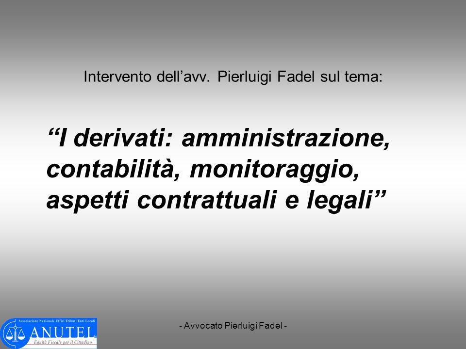 - Avvocato Pierluigi Fadel - Intervento dellavv. Pierluigi Fadel sul tema: I derivati: amministrazione, contabilità, monitoraggio, aspetti contrattual