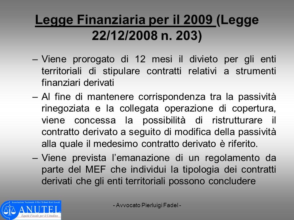 - Avvocato Pierluigi Fadel - Legge Finanziaria per il 2009 (Legge 22/12/2008 n. 203) –Viene prorogato di 12 mesi il divieto per gli enti territoriali