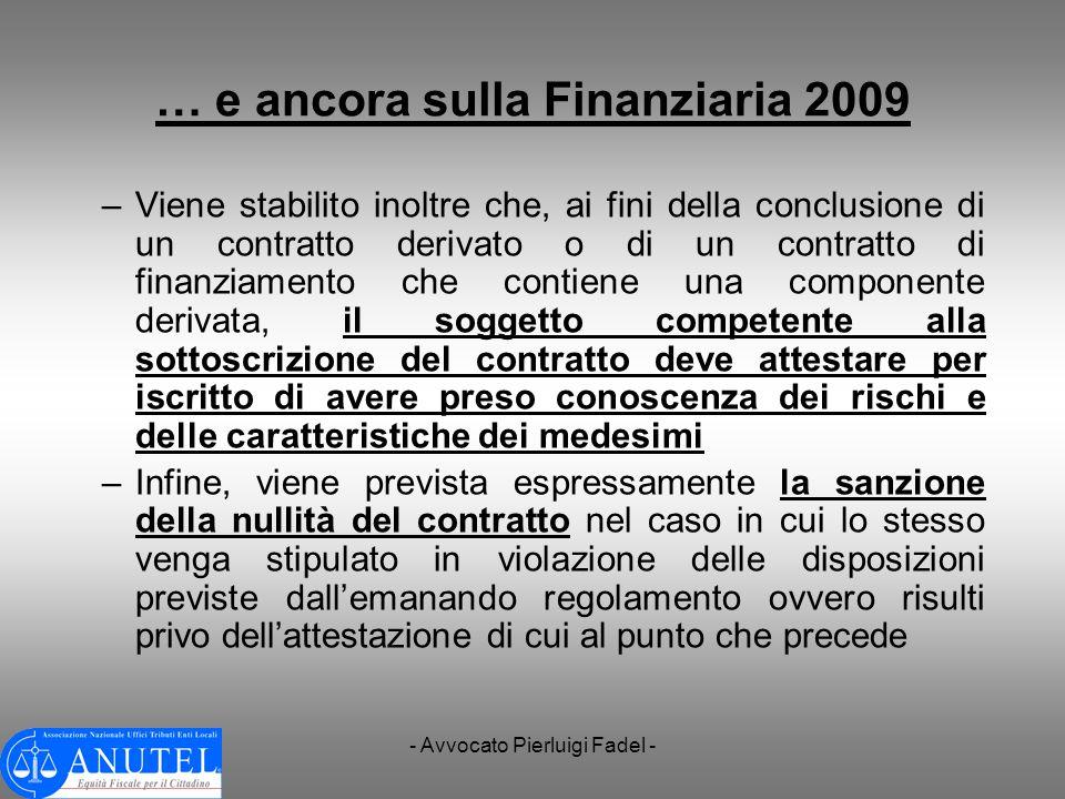 - Avvocato Pierluigi Fadel - … e ancora sulla Finanziaria 2009 –Viene stabilito inoltre che, ai fini della conclusione di un contratto derivato o di u