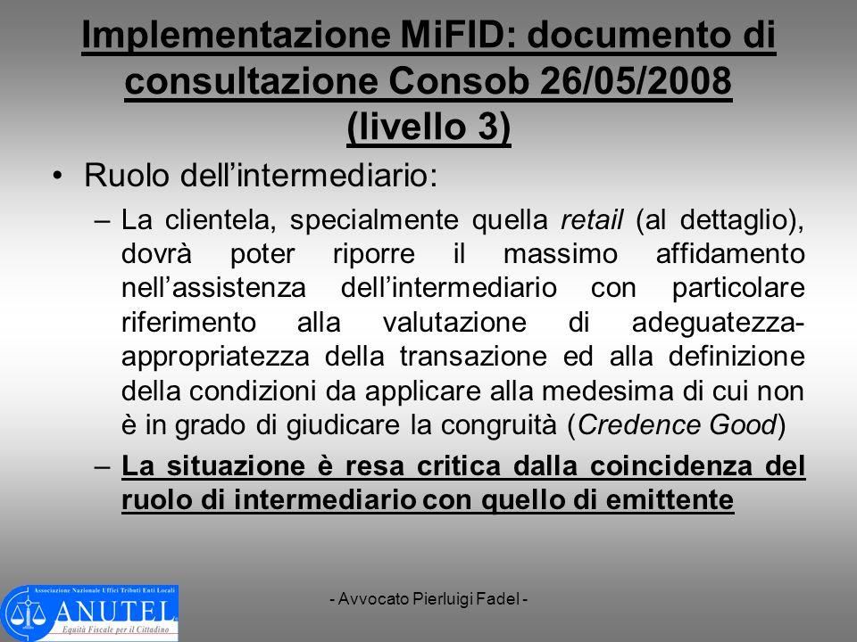 - Avvocato Pierluigi Fadel - Implementazione MiFID: documento di consultazione Consob 26/05/2008 (livello 3) Ruolo dellintermediario: –La clientela, s
