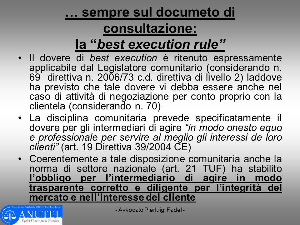 - Avvocato Pierluigi Fadel - … sempre sul documeto di consultazione: la best execution rule Il dovere di best execution è ritenuto espressamente appli