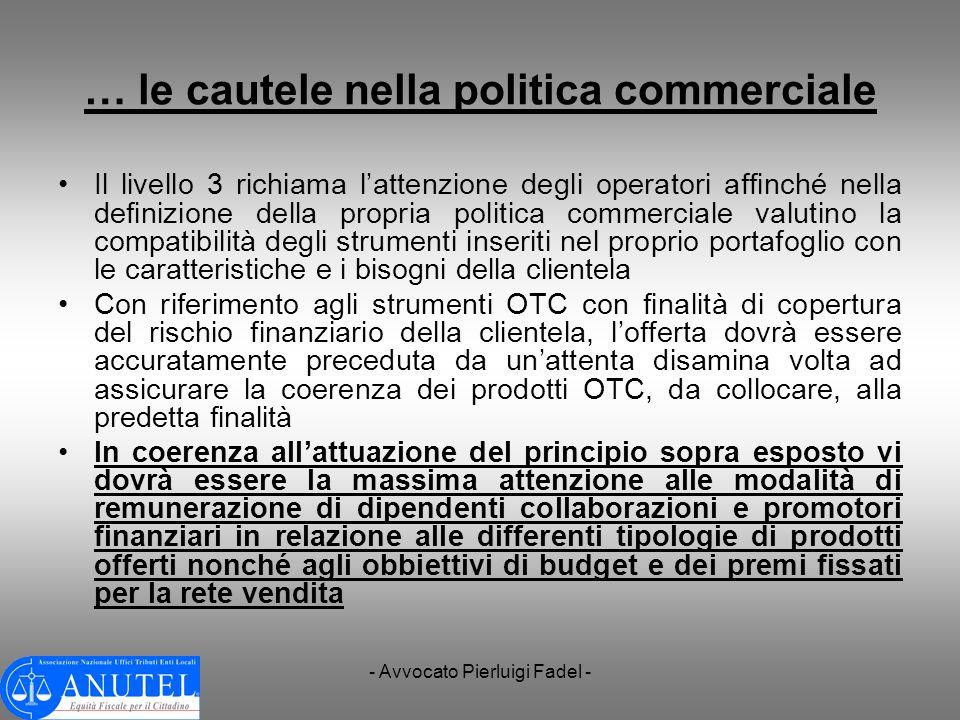 - Avvocato Pierluigi Fadel - … le cautele nella politica commerciale Il livello 3 richiama lattenzione degli operatori affinché nella definizione dell