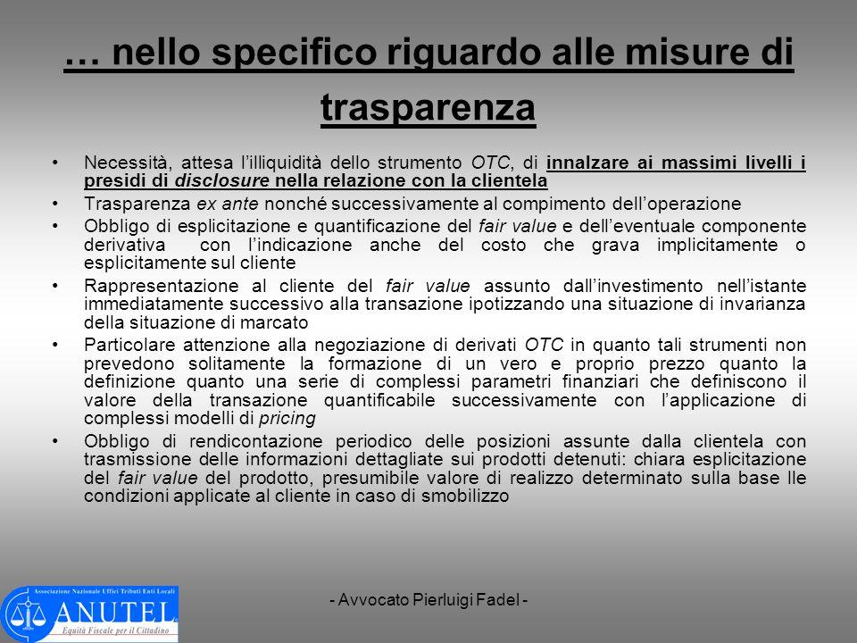 - Avvocato Pierluigi Fadel - … nello specifico riguardo alle misure di trasparenza Necessità, attesa lilliquidità dello strumento OTC, di innalzare ai