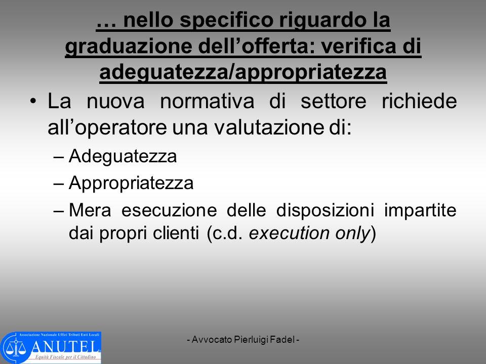 - Avvocato Pierluigi Fadel - … nello specifico riguardo la graduazione dellofferta: verifica di adeguatezza/appropriatezza La nuova normativa di setto