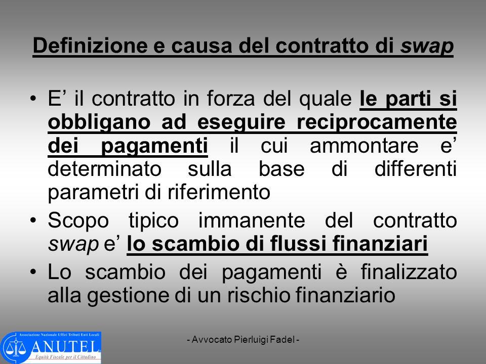 - Avvocato Pierluigi Fadel - Definizione e causa del contratto di swap E il contratto in forza del quale le parti si obbligano ad eseguire reciprocame