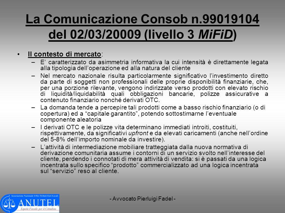 - Avvocato Pierluigi Fadel - La Comunicazione Consob n.99019104 del 02/03/20009 (livello 3 MiFiD) Il contesto di mercato: –E caratterizzato da asimmet