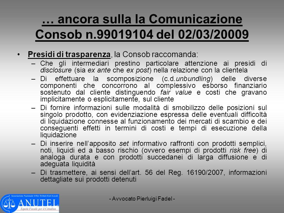 - Avvocato Pierluigi Fadel - … ancora sulla la Comunicazione Consob n.99019104 del 02/03/20009 Presidi di trasparenza, la Consob raccomanda: –Che gli
