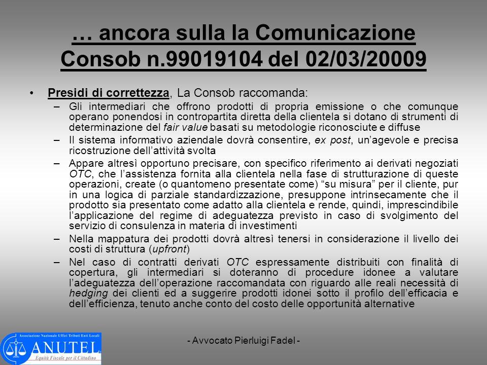 - Avvocato Pierluigi Fadel - … ancora sulla la Comunicazione Consob n.99019104 del 02/03/20009 Presidi di correttezza, La Consob raccomanda: –Gli inte