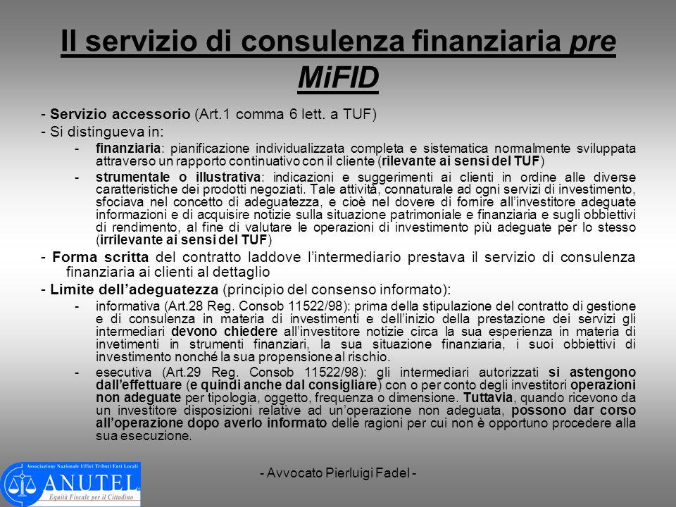 - Avvocato Pierluigi Fadel - Il servizio di consulenza finanziaria pre MiFID - Servizio accessorio (Art.1 comma 6 lett. a TUF) - Si distingueva in: -f