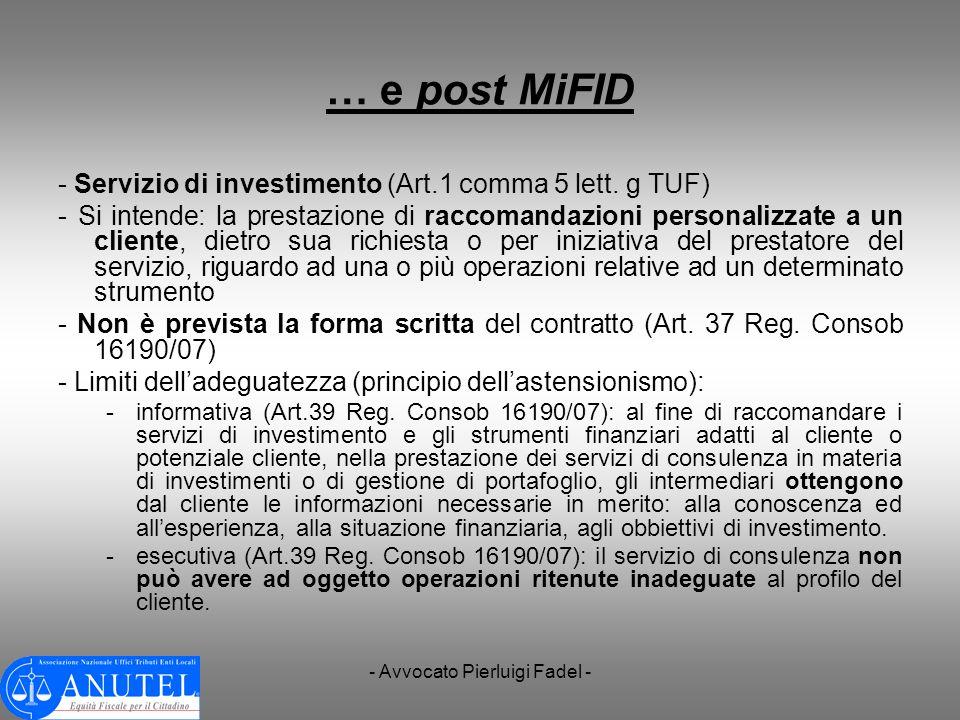 - Avvocato Pierluigi Fadel - … e post MiFID - Servizio di investimento (Art.1 comma 5 lett. g TUF) - Si intende: la prestazione di raccomandazioni per
