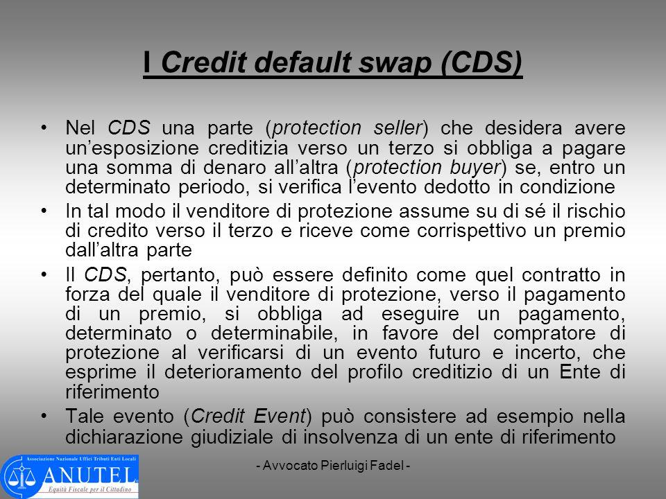 - Avvocato Pierluigi Fadel - I Credit default swap (CDS) Nel CDS una parte (protection seller) che desidera avere unesposizione creditizia verso un te
