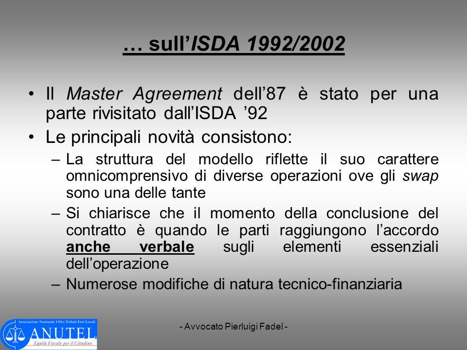 - Avvocato Pierluigi Fadel - … sullISDA 1992/2002 Il Master Agreement dell87 è stato per una parte rivisitato dallISDA 92 Le principali novità consist