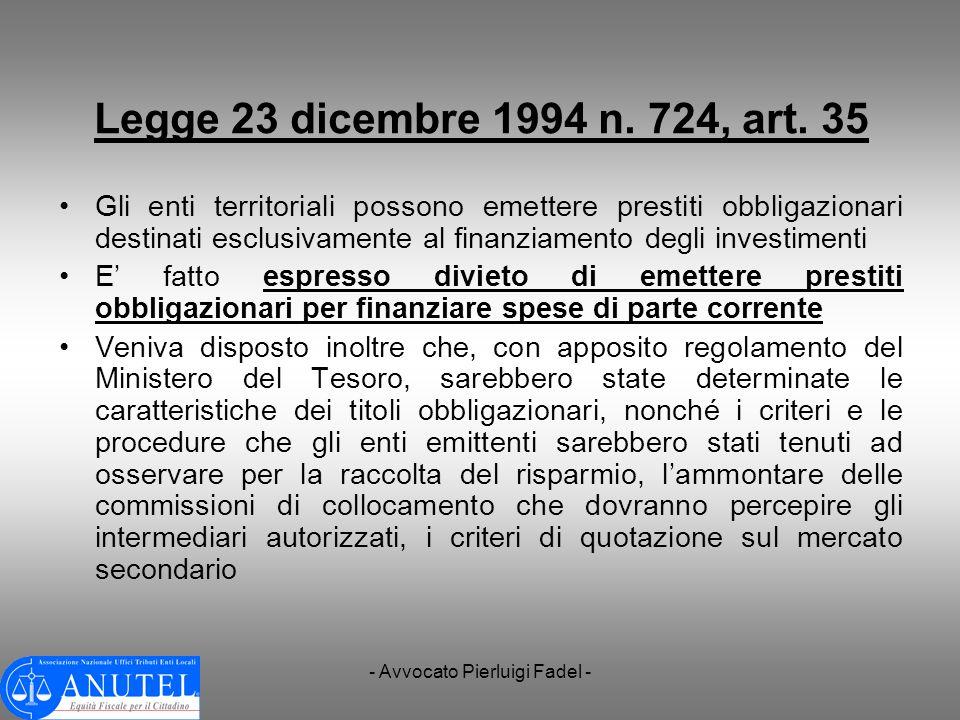 - Avvocato Pierluigi Fadel - Legge 23 dicembre 1994 n. 724, art. 35 Gli enti territoriali possono emettere prestiti obbligazionari destinati esclusiva