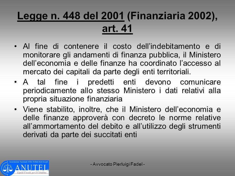 - Avvocato Pierluigi Fadel - Legge n. 448 del 2001 (Finanziaria 2002), art. 41 Al fine di contenere il costo dellindebitamento e di monitorare gli and