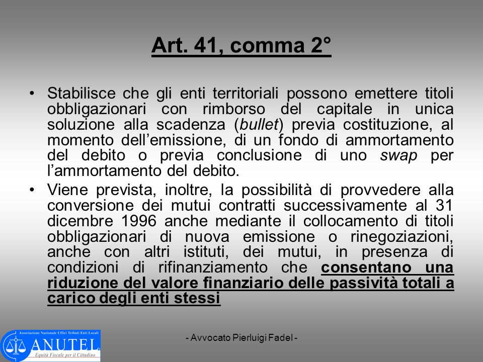 - Avvocato Pierluigi Fadel - Art. 41, comma 2° Stabilisce che gli enti territoriali possono emettere titoli obbligazionari con rimborso del capitale i