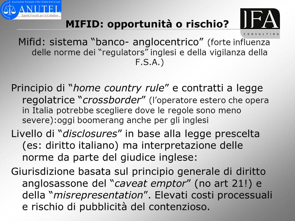 MIFID: opportunità o rischio? Mifid: sistema banco- anglocentrico (forte influenza delle norme dei regulators inglesi e della vigilanza della F.S.A.)