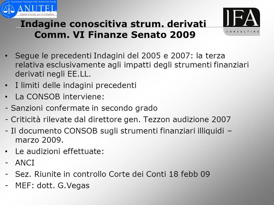 Indagine conoscitiva strum. derivati Comm. VI Finanze Senato 2009 Segue le precedenti Indagini del 2005 e 2007: la terza relativa esclusivamente agli