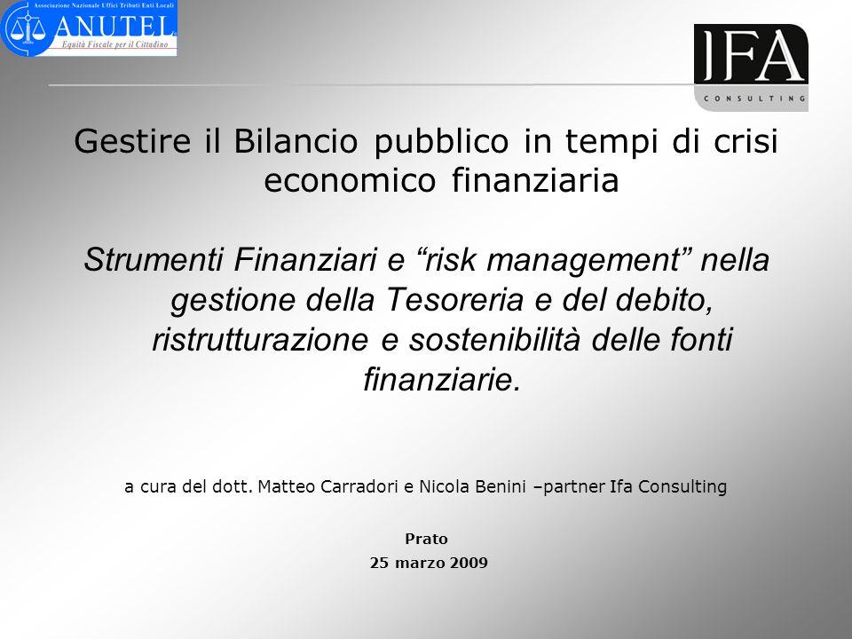 Gestire il Bilancio pubblico in tempi di crisi economico finanziaria Strumenti Finanziari e risk management nella gestione della Tesoreria e del debit