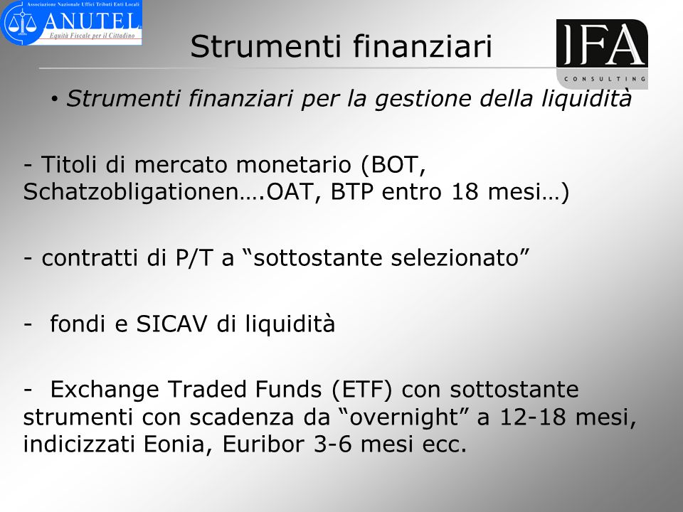 Strumenti finanziari Strumenti finanziari per la gestione della liquidità - Titoli di mercato monetario (BOT, Schatzobligationen….OAT, BTP entro 18 me