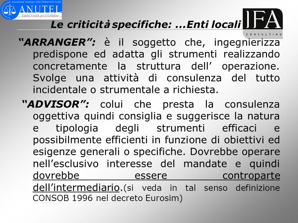 Le criticit à specifiche:...Enti locali ARRANGER: è il soggetto che, ingegnierizza predispone ed adatta gli strumenti realizzando concretamente la str