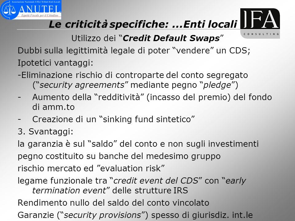 Le criticit à specifiche:...Enti locali Utilizzo dei Credit Default Swaps Dubbi sulla legittimità legale di poter vendere un CDS; Ipotetici vantaggi: