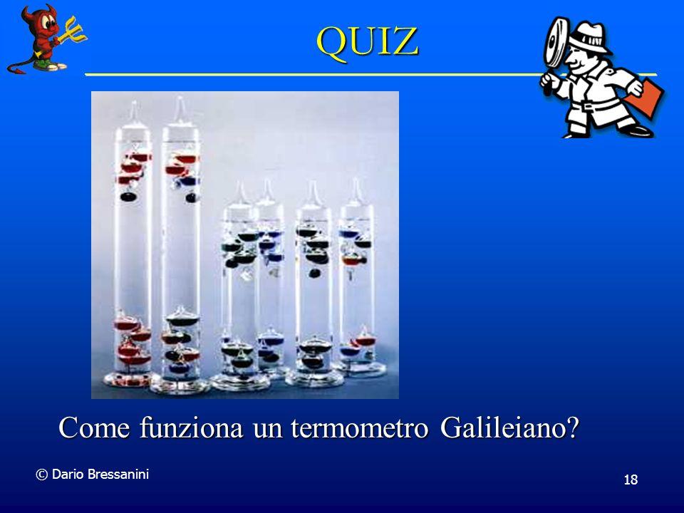 © Dario Bressanini 18 Come funziona un termometro Galileiano? QUIZ