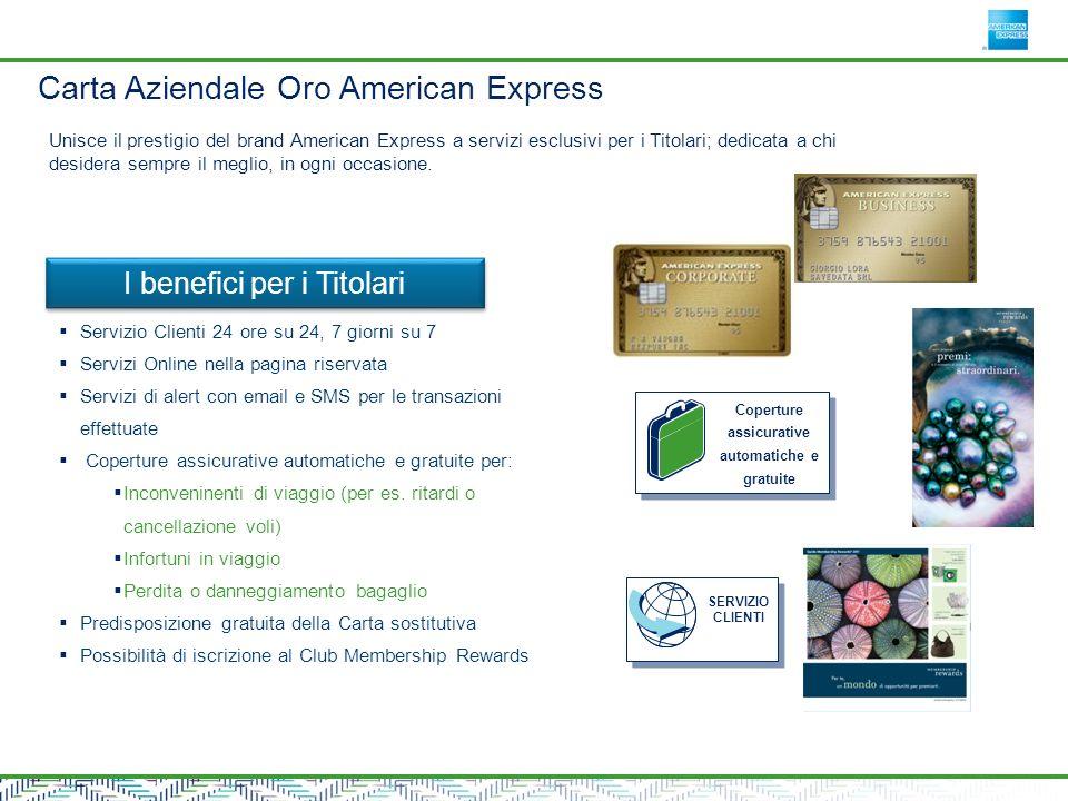 Carta Aziendale Oro American Express Servizio Clienti 24 ore su 24, 7 giorni su 7 Servizi Online nella pagina riservata Servizi di alert con email e SMS per le transazioni effettuate Coperture assicurative automatiche e gratuite per: Inconveninenti di viaggio (per es.