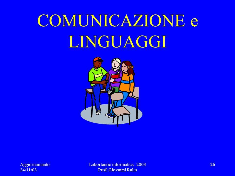 Aggiornamanto 24/11/03 Labortaorio informatica 2003 Prof. Giovanni Raho 26 COMUNICAZIONE e LINGUAGGI