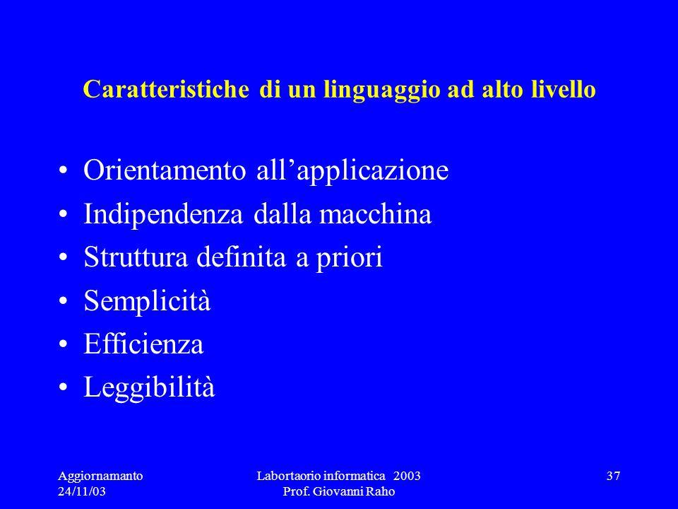 Aggiornamanto 24/11/03 Labortaorio informatica 2003 Prof. Giovanni Raho 37 Caratteristiche di un linguaggio ad alto livello Orientamento allapplicazio