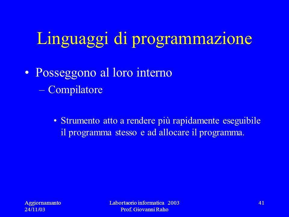 Aggiornamanto 24/11/03 Labortaorio informatica 2003 Prof. Giovanni Raho 41 Linguaggi di programmazione Posseggono al loro interno –Compilatore Strumen