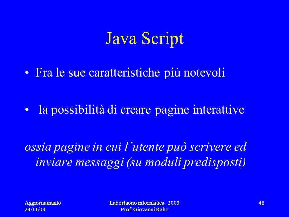 Aggiornamanto 24/11/03 Labortaorio informatica 2003 Prof. Giovanni Raho 48 Java Script Fra le sue caratteristiche più notevoli la possibilità di crear