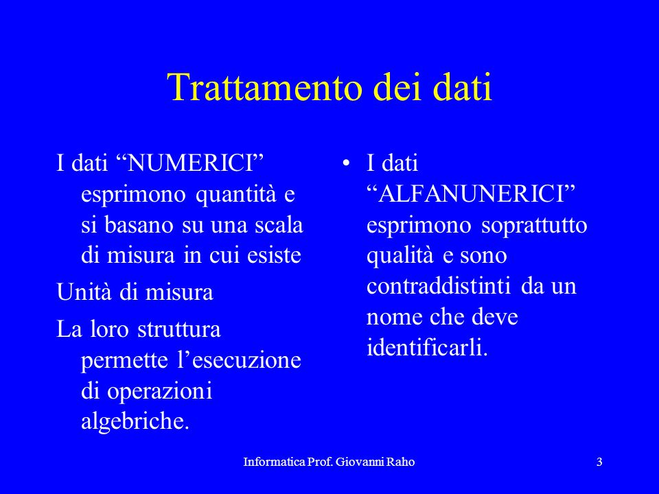 Informatica Prof. Giovanni Raho3 Trattamento dei dati I dati NUMERICI esprimono quantità e si basano su una scala di misura in cui esiste Unità di mis
